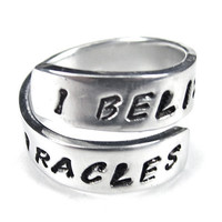 I BELIEVE IN MIRACLES - Hand Stamped Ring, Personalized, Spiral Aluminum Wrap Ring, Quote Ring