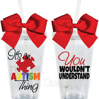 It's an Autism Thing 16oz Personalized Acrylic by LylaBugDesigns