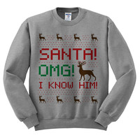 Grey Crewneck Santa OMG I Know Him Ugly Christmas Sweatshirt Sweater Jumper Pullover