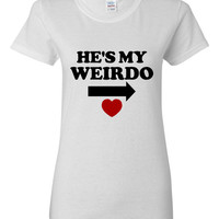 He's My Weirdo Boyfriend Husband Printed Matching Hers T Shirts Great Tees Awesome Gift Junior Ladies And Unisex Available