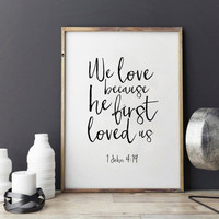 1 JOHN 4:19 We Love Because He First Loved Us,Bible Verse,Scripture Art,Bible Cover,Home Decor,Dorm Room Decor,Black And White,Typography
