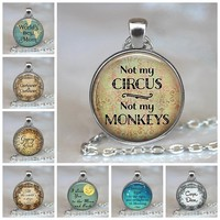 Not My Circus Not My Monkeys Pendant Alice In Wonderland Quote Literary Quote Glass Cabochon Jewelry Quote Pendant Necklace