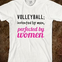 VOLLEYBALL; INVENTED BY MEN, PERFECTED BY WOMEN