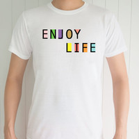Enjoy Life Colorful, Funny T-Shirt, Quote T-Shirt, Unique, Unisex T-Shirt,  T-Shirt sayings, Tumblr T-Shirt, Gifts Graphic for Him and Her