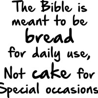 The Bible is Meant to Be Bread Daily