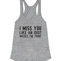 I Miss You Like An Idiot Misses The Point-Athletic Grey T-Shirt