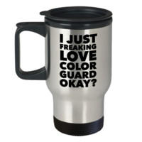 Color Guard Gifts I Just Freaking Love Color Guard Okay Funny Mug Stainless Steel Insulated Coffee Cup