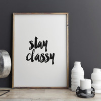"Inspirational Print Poster 075 ""Stay classy"" - Scandinavian Design Typography Wall Art Printable Home Decor,typography quote,apartment decor"