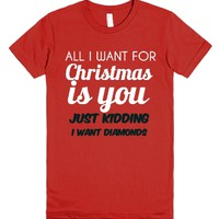 All I Want For Christmas Is You Just Kidding I Want