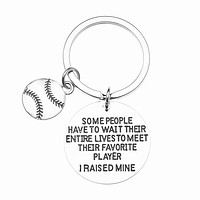 Baseball Mom Keychain- Some People Have to Wait Their Entire Lives to Meet Their Favorite Player, I Raised Mine