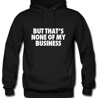 But That's None Of My Business Hoodie