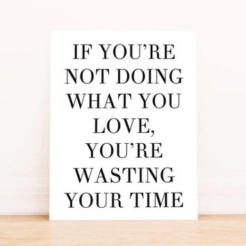 "Printable Art ""If You're Not Doing What You Love, You're Wasting Your Time"" Typography Poster Home Decor Office Decor Apartment Poster"