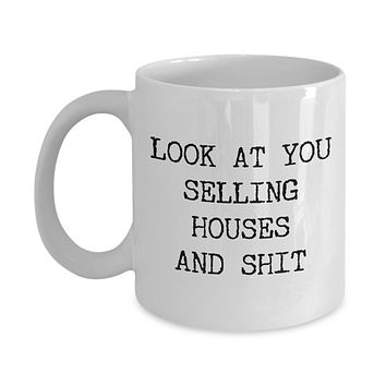 Real Estate Agent Mug Look At You Selling Houses And Shit Funny Coffee Cup