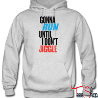 Gonna Run Until I Don't Jigg hoodie