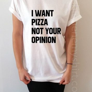I Want Pizza Not Your Opinion - Unisex T-shirt for Women - shpfy