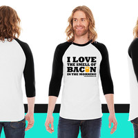 I love the smell of bacon in the morning American Apparel Unisex 3/4 Sleeve T-Shirt
