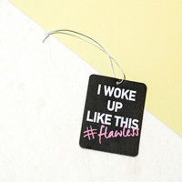 Woke Up Like This #Flawless Black & White Car Air Freshener