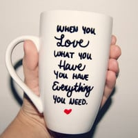 When You Love What You Have You Have Everything You Need Mug