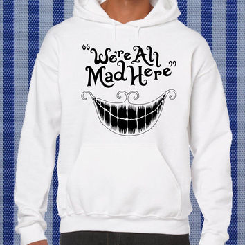 we're all mad here alice in wonderland Hoodie unisex adults Size S to 2XL