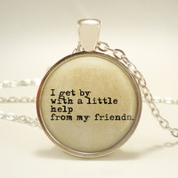 I get by with a little help from my friends - Beatles song lyrics - Pendant w 2 Interchangeable Necklaces - FREE SHIPPING