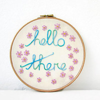 Text embroidery hoop, Hello there wall art, hand embroidered, hand dyed thread, wall hanging, gift for the home, handmade in the UK