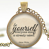 Be Yourself Necklace, Oscar Wilde Quote Pendant, Quote Jewelry, Your Choice of Finish (1588)