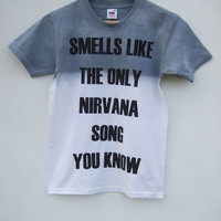 Smells Like The Only Nirvana Song You Know Grey Ombre Shirt - 10 days pre -order