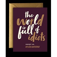 Offensive + Delightful - ! THE WORLD IS FULL OF IDIOTS