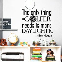 Wall Decal Quotes Golfer Needs is More Daylight Sport Play Golf Design Vinyl Decals Gym Playroom Living Room Bedroom Home Decor 3783