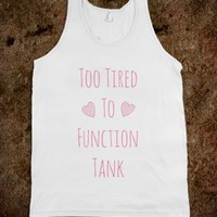 TOO TIRED TO FUNCTION TANK