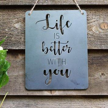 Life Is Better With You Metal Sign
