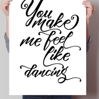 You make me feel like dancing Print
