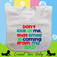 Don't Look At Me That Smell is Coming From my Dad Funny Baby Bib Organic Cotton