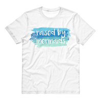 Raised By Mermaids Shirt