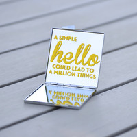 Quote - A simple hello could lead to a million things | Customizable compact mirror for your purse, backpack or makeup bag