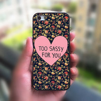 iPhone 5S case,Too Sassy For You,Flower,iphone 5C case,iphone 5 case,iphone 4 case,ipod 4 case,ipod 5 case,Samsung Series,Blackberry Series