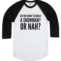 Do You Want To Build A Snowman? Or Nah? Shirt
