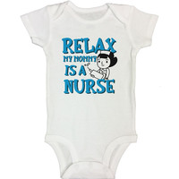 RELAX MY MOMMY IS A NURSE - Cute Baby Onesuit