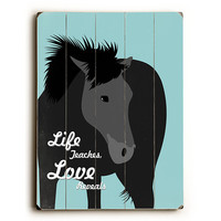 Life Teaches Love Reveals Horse by Artist Ginger Oliphant Wood Sign