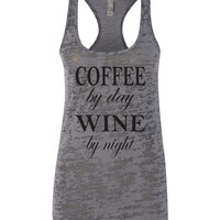 Burnout Tank Top 'COFFEE by day WINE by night'. Women's Dark Grey Next Level Racerback Burnout Tank. Coffee Shirt
