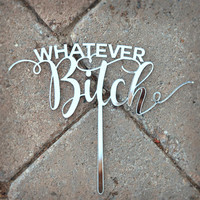 FUNNY CAKE TOPPER / Gold Wedding Cake Topper / Custom Cake Topper / Party Decor / Cake Topper / Funny Cake / Whatever Bitch