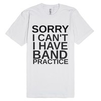 Sorry I Can't I Have Band Practice-Unisex White T-Shirt
