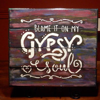 Handmade Reclaimed Wood Rustic Blame it on my Gypsy Soul sign Rainbow Color Stain Custom Hippie Boho wall hang or lean