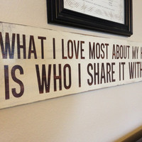 """Wood Sign Quote - """"What I love most about my home..."""" - 24"""" x 5.5"""""""