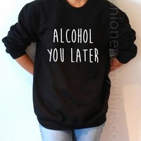 Alcohol You Later - Unisex Sweatshirt for Women - shpfy