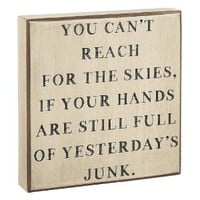 """""""You Can't Reach for the Skies, If Your Hands Are Still Full of Yesterday's Junk."""" - Wood Box Sign 7x7-in"""