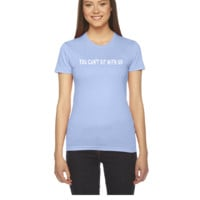 You can't sit with us - Women's Tee
