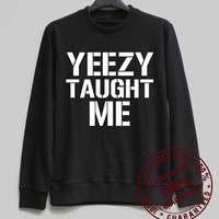 Yeezy Taught Me Shirt Kanye West Sweatshirt Sweater Hoodie Shirt – Size XS S M L XL