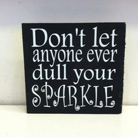 Don't Let Anyone Ever Dull Your Sparkle 12x12 Wood Sign