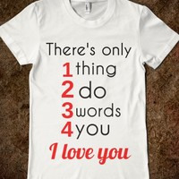 THERE'S ONLY 1 THING 2 DO 3 WORDS 4 YOU i LOVE YOU